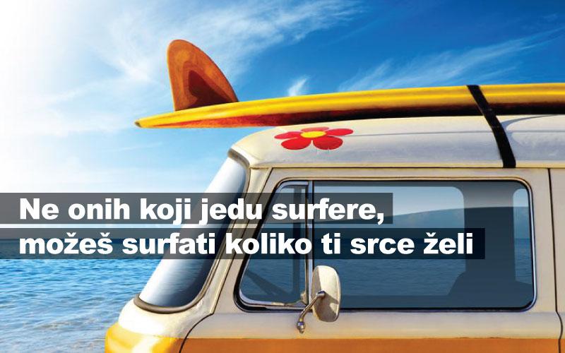Ne onih koji jedu surfere, možeš surfati koliko ti srce želi