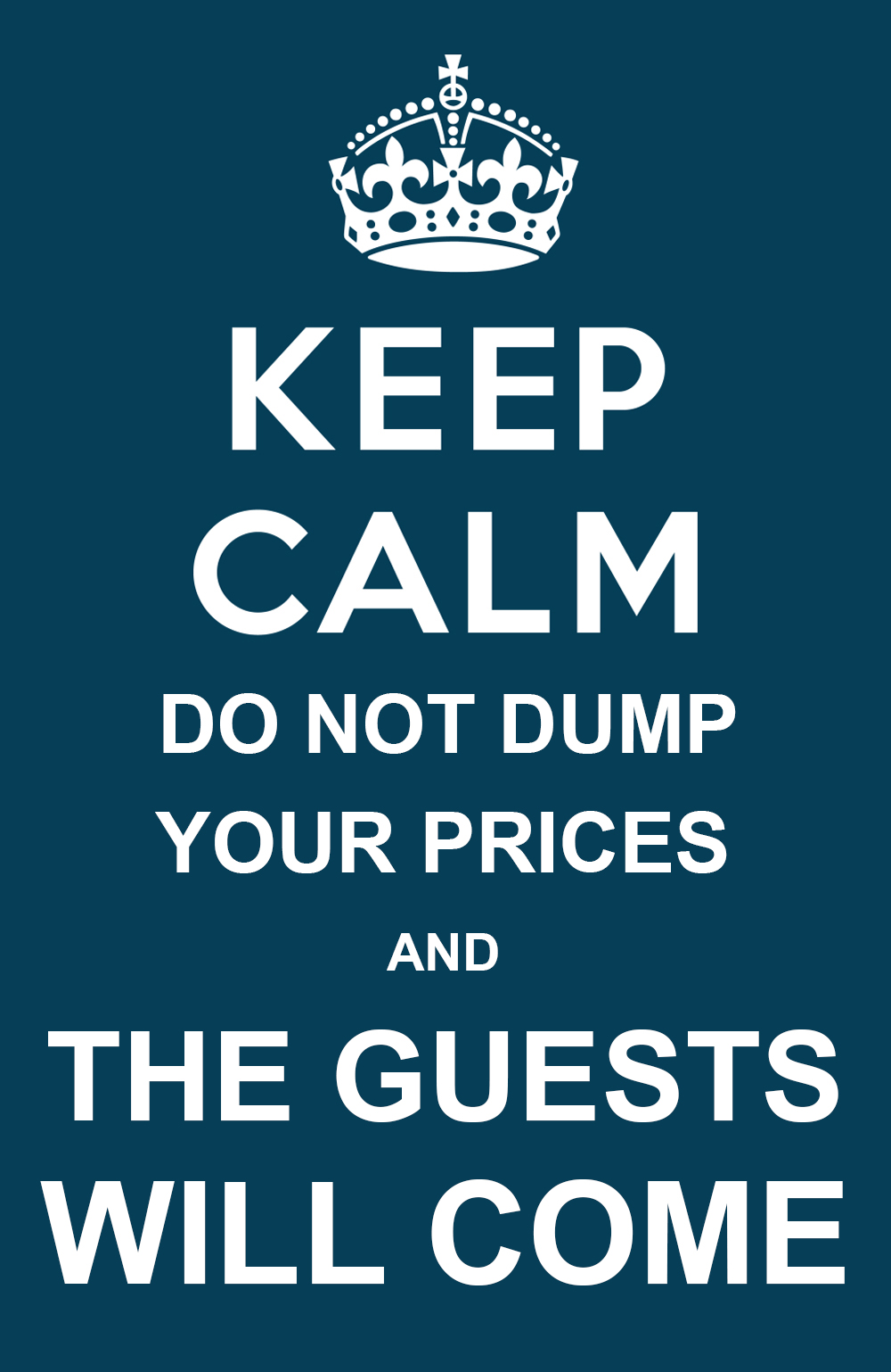 Keep calm do not dump your prices and the guests will come